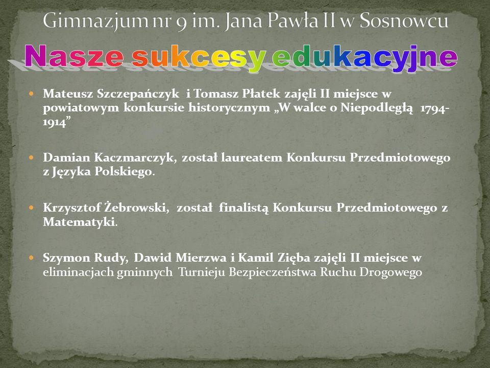"""Mateusz Szczepańczyk i Tomasz Płatek zajęli II miejsce w powiatowym konkursie historycznym """"W walce o Niepodległą 1794- 1914 Damian Kaczmarczyk, został laureatem Konkursu Przedmiotowego z Języka Polskiego."""
