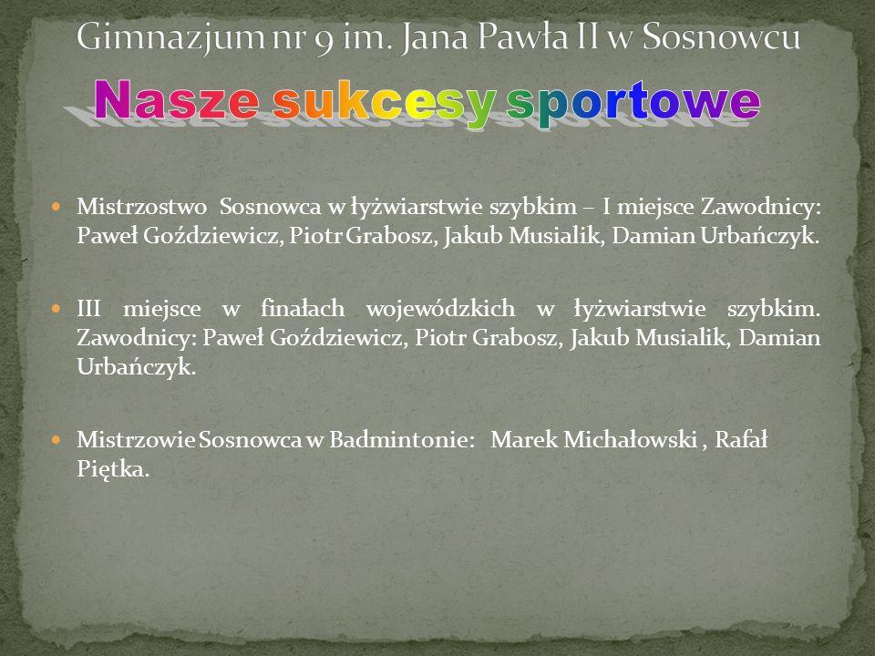 Mistrzostwo Sosnowca w łyżwiarstwie szybkim – I miejsce Zawodnicy: Paweł Goździewicz, Piotr Grabosz, Jakub Musialik, Damian Urbańczyk.