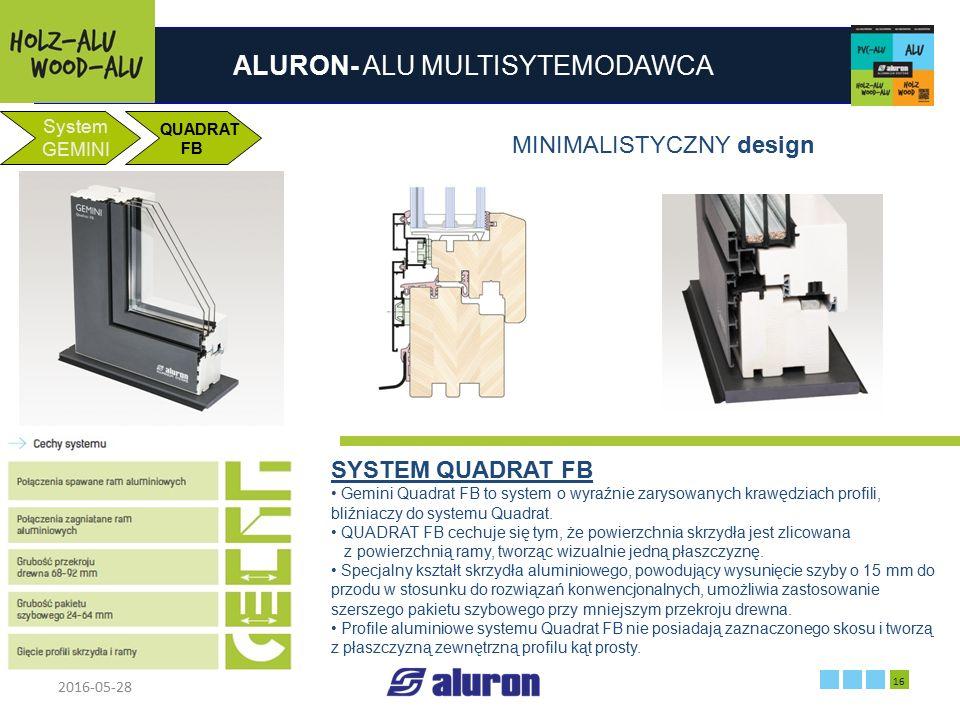 ALURON- ALU MULTISYTEMODAWCA 2016-05-28 16 Zakład produkcyjny w Zawierciu Francja System GEMINI QUADRAT FB MINIMALISTYCZNY design SYSTEM QUADRAT FB Ge