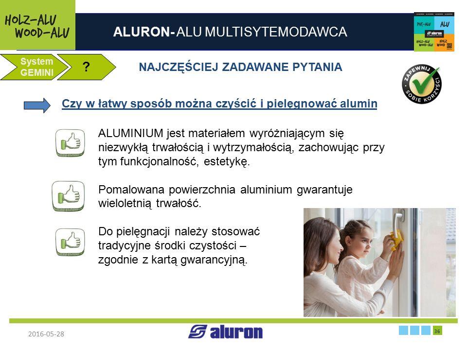 ALURON- ALU MULTISYTEMODAWCA 2016-05-28 36 Zakład produkcyjny w Zawierciu Francja System GEMINI ? NAJCZĘŚCIEJ ZADAWANE PYTANIA Czy w łatwy sposób możn