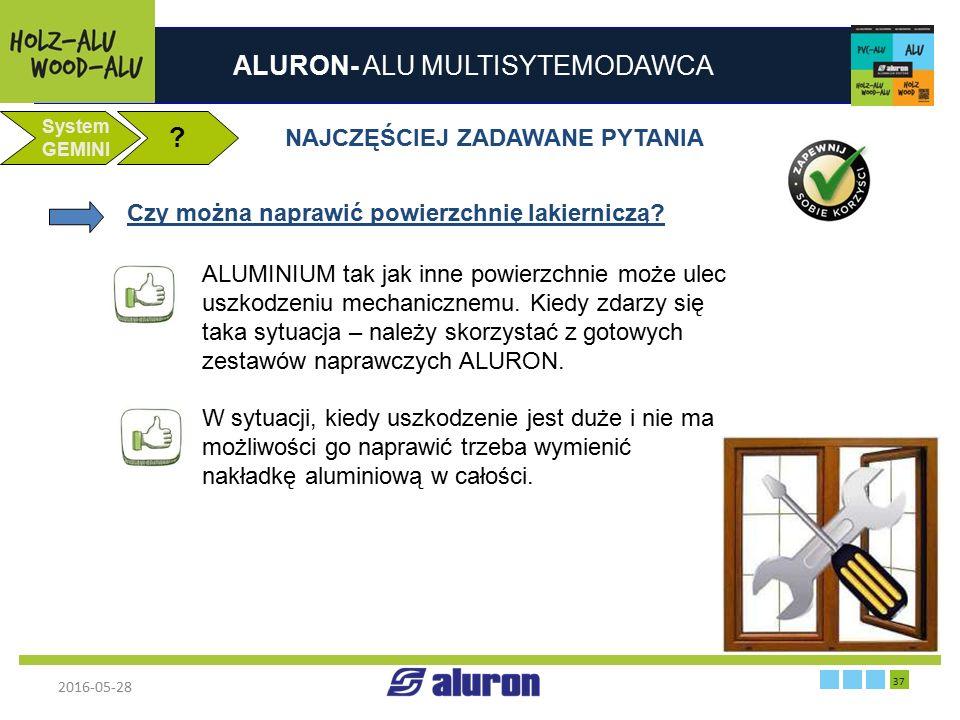 ALURON- ALU MULTISYTEMODAWCA 2016-05-28 37 Zakład produkcyjny w Zawierciu Francja System GEMINI ? NAJCZĘŚCIEJ ZADAWANE PYTANIA Czy można naprawić powi