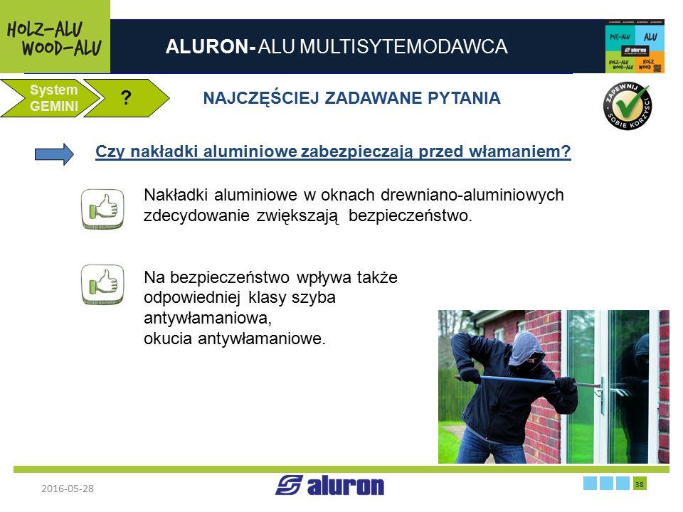 ALURON- ALU MULTISYTEMODAWCA 2016-05-28 38 Zakład produkcyjny w Zawierciu Francja System GEMINI ? NAJCZĘŚCIEJ ZADAWANE PYTANIA Czy nakładki aluminiowe