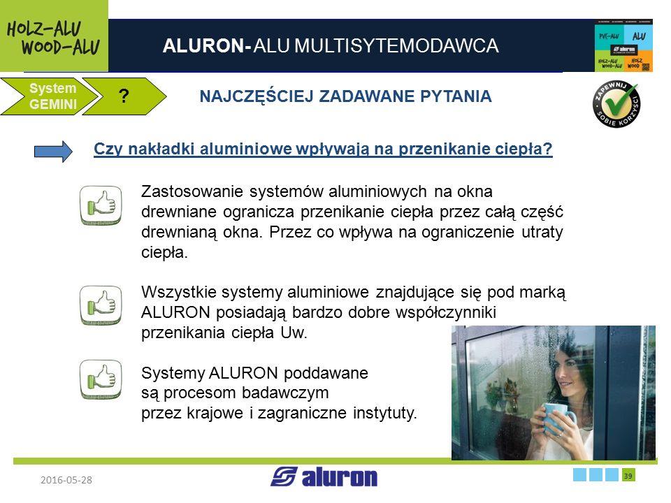 ALURON- ALU MULTISYTEMODAWCA 2016-05-28 39 Zakład produkcyjny w Zawierciu Francja System GEMINI ? NAJCZĘŚCIEJ ZADAWANE PYTANIA Czy nakładki aluminiowe