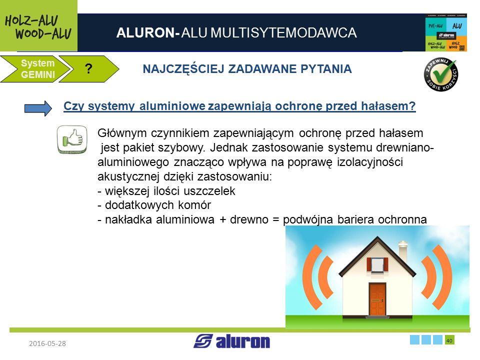 ALURON- ALU MULTISYTEMODAWCA 2016-05-28 40 Zakład produkcyjny w Zawierciu Francja System GEMINI ? NAJCZĘŚCIEJ ZADAWANE PYTANIA Czy systemy aluminiowe