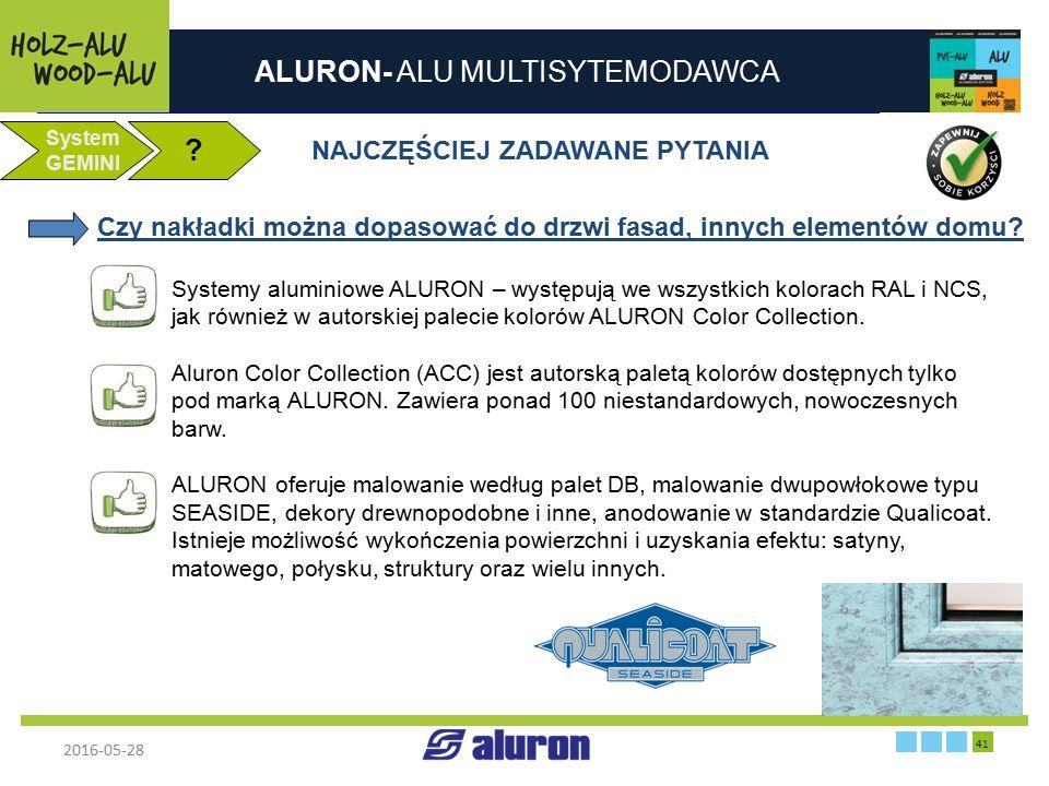 ALURON- ALU MULTISYTEMODAWCA 2016-05-28 41 Zakład produkcyjny w Zawierciu Francja System GEMINI ? NAJCZĘŚCIEJ ZADAWANE PYTANIA Systemy aluminiowe ALUR