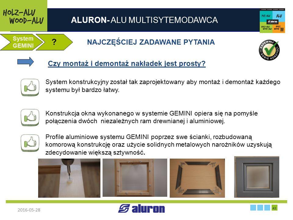 ALURON- ALU MULTISYTEMODAWCA 2016-05-28 43 Zakład produkcyjny w Zawierciu Francja System GEMINI ? NAJCZĘŚCIEJ ZADAWANE PYTANIA System konstrukcyjny zo