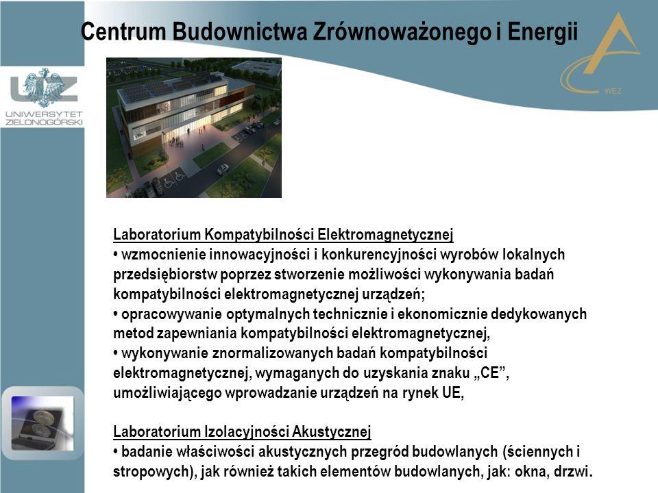 """Centrum Budownictwa Zrównoważonego i Energii Laboratorium Kompatybilności Elektromagnetycznej wzmocnienie innowacyjności i konkurencyjności wyrobów lokalnych przedsiębiorstw poprzez stworzenie możliwości wykonywania badań kompatybilności elektromagnetycznej urządzeń; opracowywanie optymalnych technicznie i ekonomicznie dedykowanych metod zapewniania kompatybilności elektromagnetycznej, wykonywanie znormalizowanych badań kompatybilności elektromagnetycznej, wymaganych do uzyskania znaku """"CE , umożliwiającego wprowadzanie urządzeń na rynek UE, Laboratorium Izolacyjności Akustycznej badanie właściwości akustycznych przegród budowlanych (ściennych i stropowych), jak również takich elementów budowlanych, jak: okna, drzwi."""