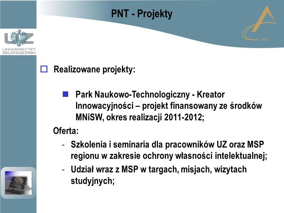 PNT - Projekty  Realizowane projekty: Park Naukowo-Technologiczny - Kreator Innowacyjności – projekt finansowany ze środków MNiSW, okres realizacji 2011-2012; Oferta: - Szkolenia i seminaria dla pracowników UZ oraz MSP regionu w zakresie ochrony własności intelektualnej; - Udział wraz z MSP w targach, misjach, wizytach studyjnych;