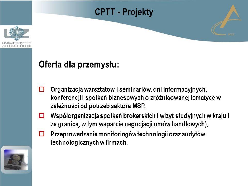 CPTT - Projekty Oferta dla przemysłu:  Organizacja warsztatów i seminariów, dni informacyjnych, konferencji i spotkań biznesowych o zróżnicowanej tematyce w zależności od potrzeb sektora MSP,  Współorganizacja spotkań brokerskich i wizyt studyjnych w kraju i za granicą, w tym wsparcie negocjacji umów handlowych),  Przeprowadzanie monitoringów technologii oraz audytów technologicznych w firmach,