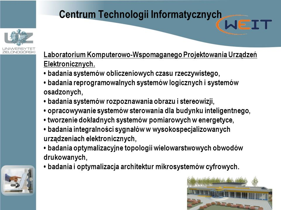 Centrum Technologii Informatycznych Laboratorium Komputerowo-Wspomaganego Projektowania Urządzeń Elektronicznych.
