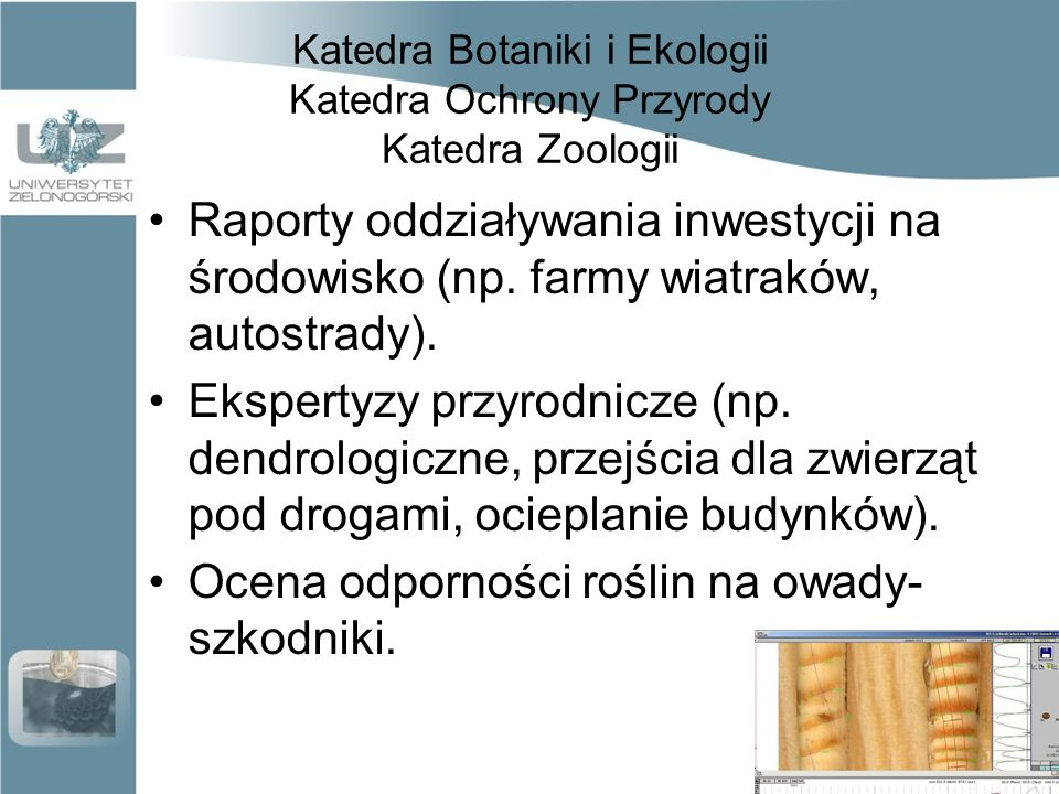 Katedra Botaniki i Ekologii Katedra Ochrony Przyrody Katedra Zoologii Raporty oddziaływania inwestycji na środowisko (np.