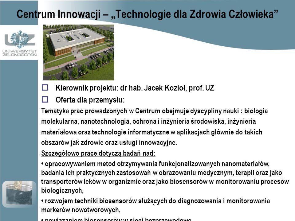 """Centrum Innowacji – """"Technologie dla Zdrowia Człowieka  Kierownik projektu: dr hab."""