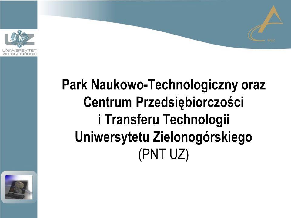 Centrum Przedsiębiorczości i Transferu Technologii  Jednostka międzywydziałowa Uniwersytetu Zielonogórskiego;  Utworzona w celu promowania, informowania, doradzania oraz pomocy przy wdrażaniu innowacyjnych metod, technologii i organizacji w przemyśle.