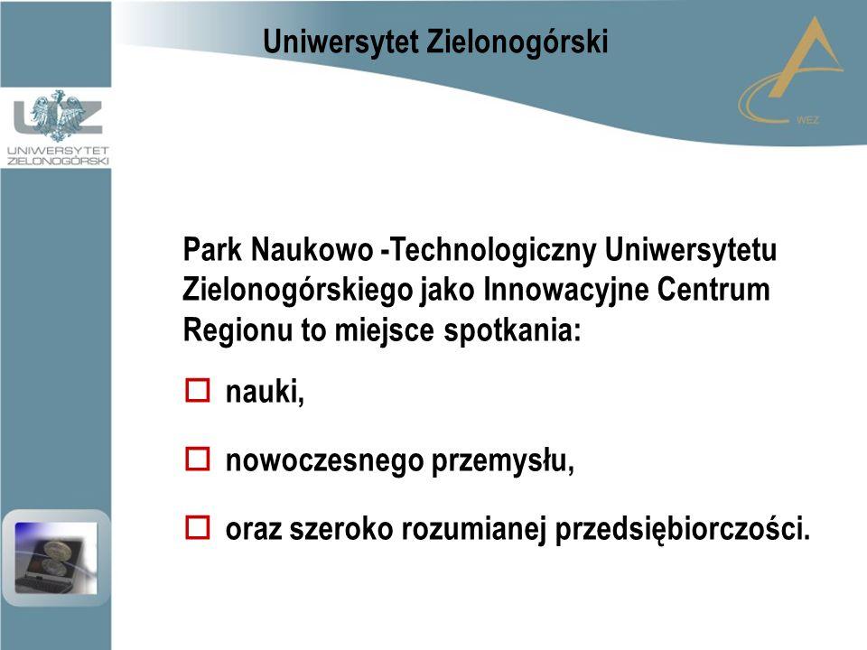 Park Naukowo -Technologiczny Uniwersytetu Zielonogórskiego jako Innowacyjne Centrum Regionu to miejsce spotkania:  nauki,  nowoczesnego przemysłu,  oraz szeroko rozumianej przedsiębiorczości.