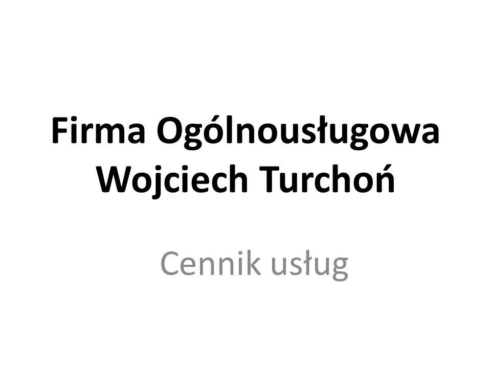 Firma Ogólnousługowa Wojciech Turchoń Cennik usług