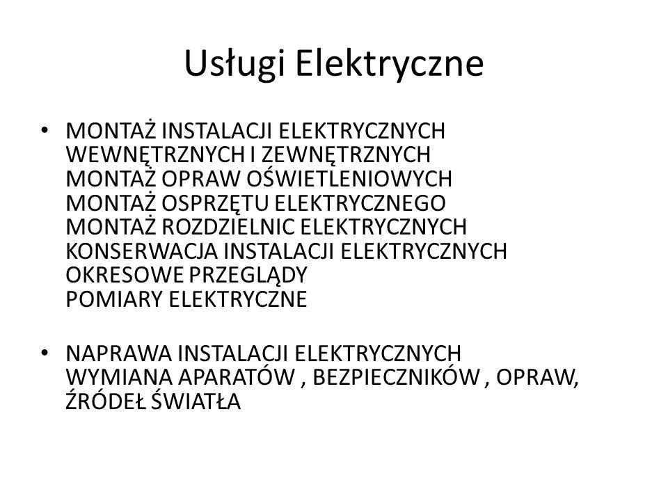 Usługi Elektryczne MONTAŻ INSTALACJI ELEKTRYCZNYCH WEWNĘTRZNYCH I ZEWNĘTRZNYCH MONTAŻ OPRAW OŚWIETLENIOWYCH MONTAŻ OSPRZĘTU ELEKTRYCZNEGO MONTAŻ ROZDZIELNIC ELEKTRYCZNYCH KONSERWACJA INSTALACJI ELEKTRYCZNYCH OKRESOWE PRZEGLĄDY POMIARY ELEKTRYCZNE NAPRAWA INSTALACJI ELEKTRYCZNYCH WYMIANA APARATÓW, BEZPIECZNIKÓW, OPRAW, ŹRÓDEŁ ŚWIATŁA