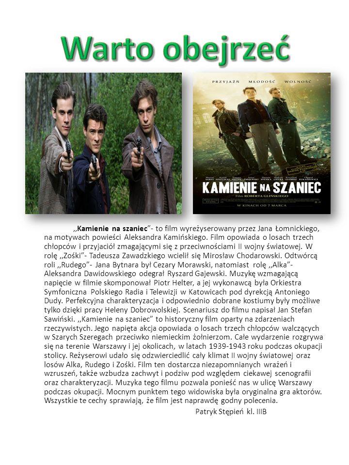 """,,Kamienie na szaniec""""- to film wyreżyserowany przez Jana Łomnickiego, na motywach powieści Aleksandra Kamińskiego. Film opowiada o losach trzech chło"""