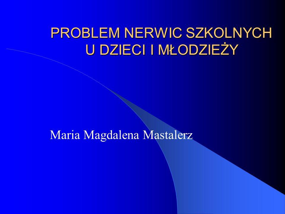 PROBLEM NERWIC SZKOLNYCH U DZIECI I MŁODZIEŻY Maria Magdalena Mastalerz