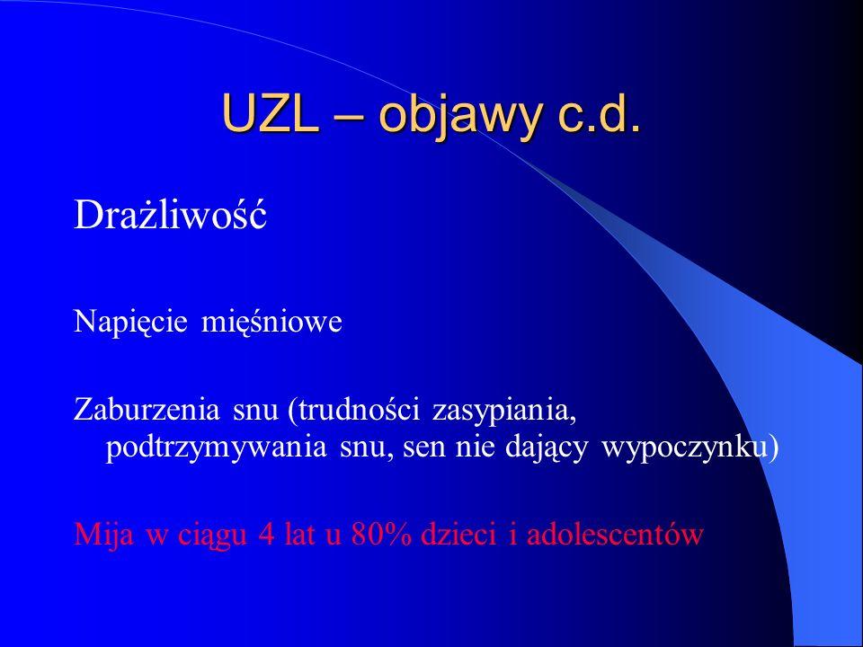 UZL – objawy c.d. Drażliwość Napięcie mięśniowe Zaburzenia snu (trudności zasypiania, podtrzymywania snu, sen nie dający wypoczynku) Mija w ciągu 4 la