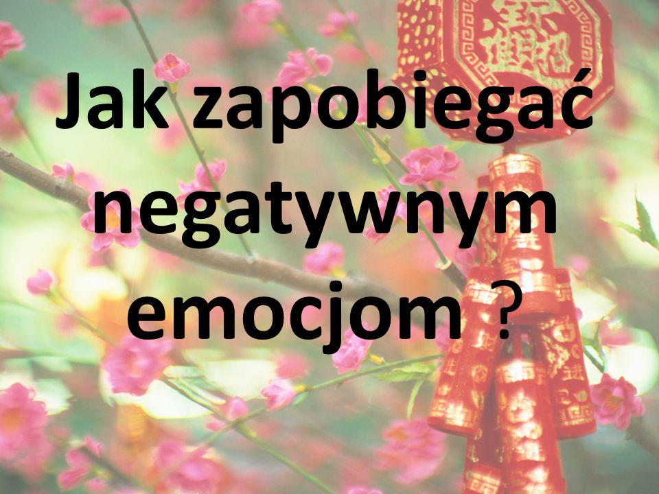 Jak zapobiegać negatywnym emocjom ?