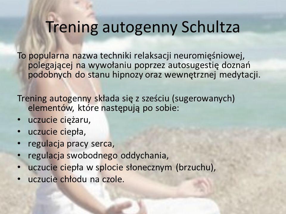 Trening autogenny Schultza To popularna nazwa techniki relaksacji neuromięśniowej, polegającej na wywołaniu poprzez autosugestię doznań podobnych do s