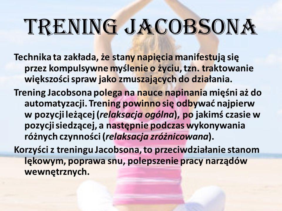 Trening Jacobsona Technika ta zakłada, że stany napięcia manifestują się przez kompulsywne myślenie o życiu, tzn. traktowanie większości spraw jako zm