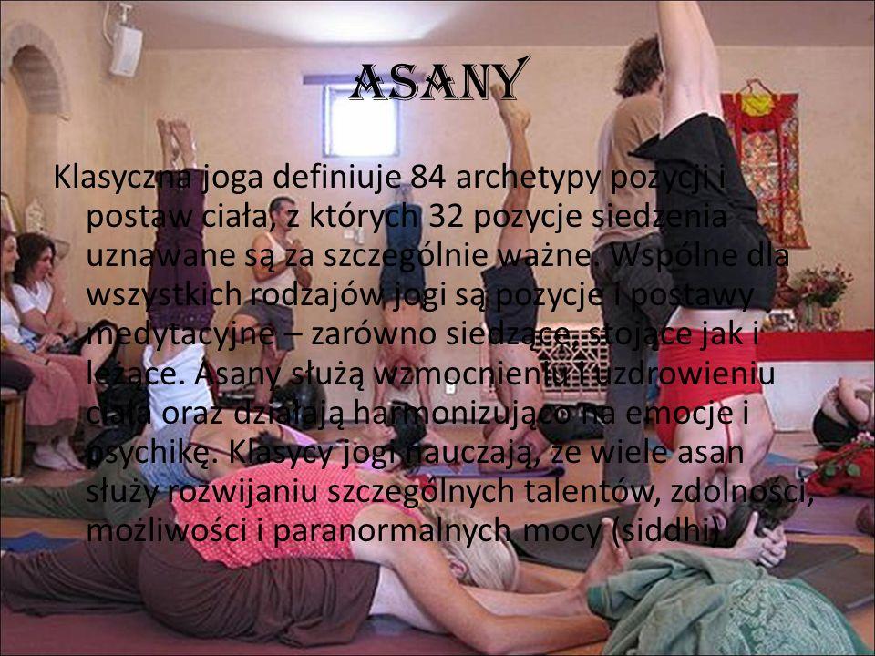 Asany Klasyczna joga definiuje 84 archetypy pozycji i postaw ciała, z których 32 pozycje siedzenia uznawane są za szczególnie ważne. Wspólne dla wszys