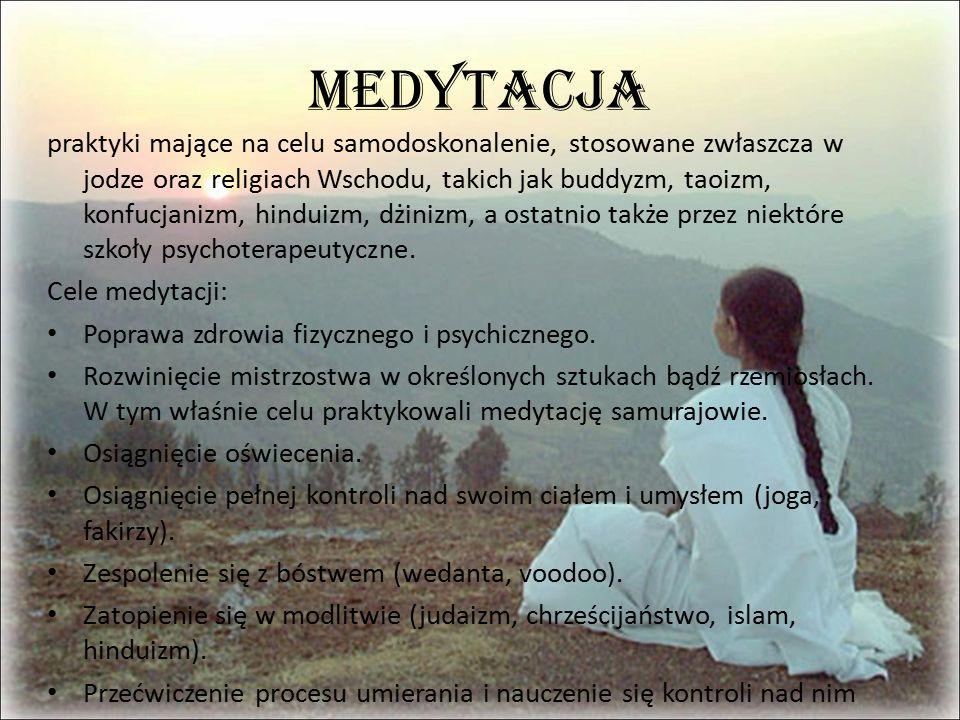 Medytacja praktyki mające na celu samodoskonalenie, stosowane zwłaszcza w jodze oraz religiach Wschodu, takich jak buddyzm, taoizm, konfucjanizm, hinduizm, dżinizm, a ostatnio także przez niektóre szkoły psychoterapeutyczne.