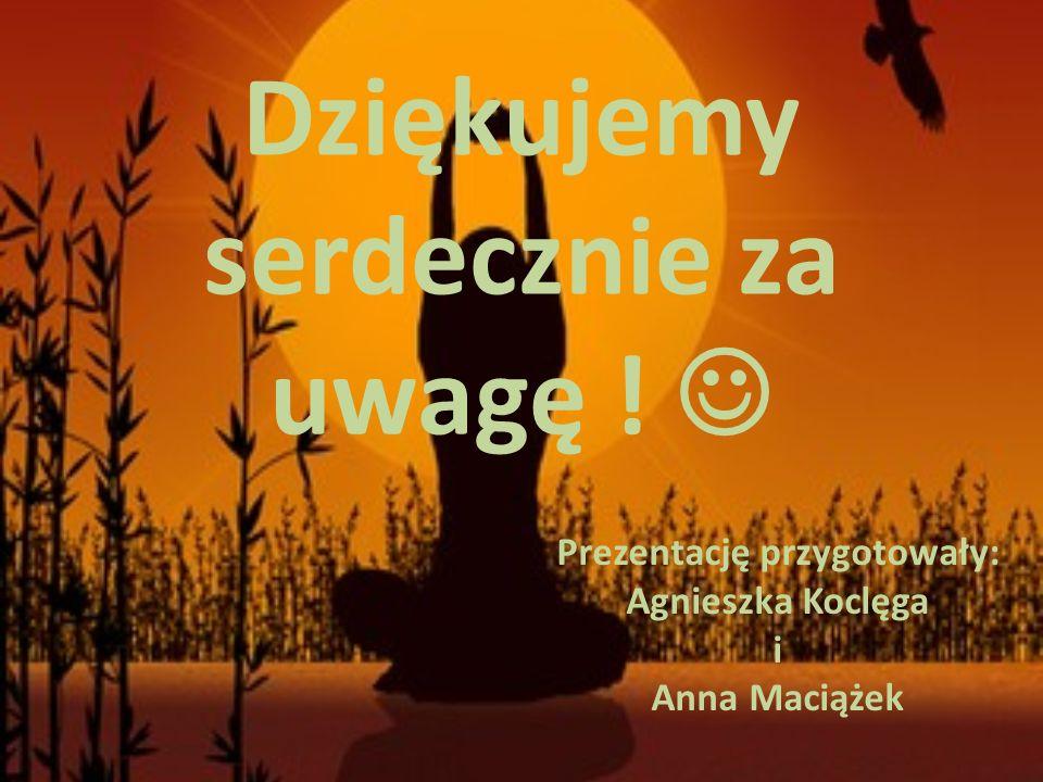 Dziękujemy serdecznie za uwagę ! Prezentację przygotowały: Agnieszka Koclęga i Anna Maciążek