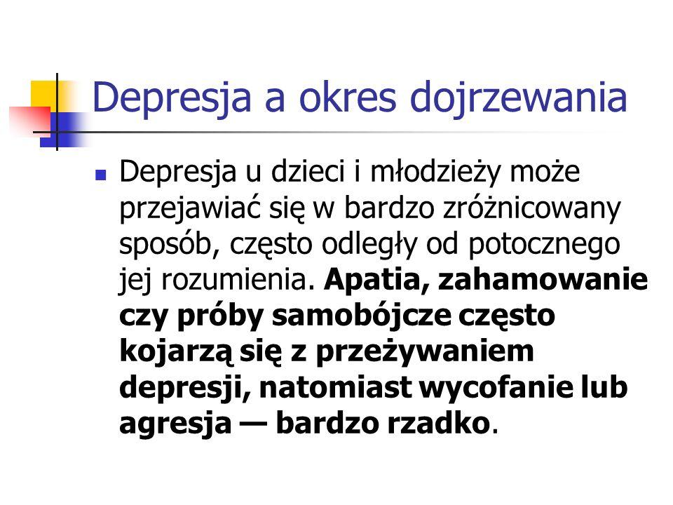 Depresja a okres dojrzewania Depresja u dzieci i młodzieży może przejawiać się w bardzo zróżnicowany sposób, często odległy od potocznego jej rozumien