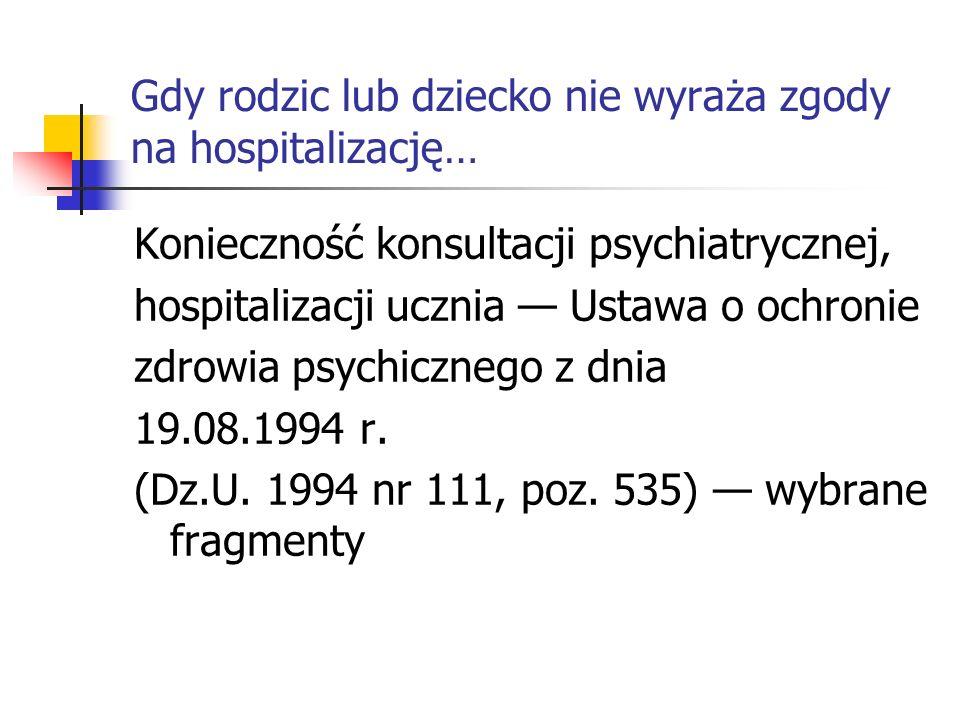 Gdy rodzic lub dziecko nie wyraża zgody na hospitalizację… Konieczność konsultacji psychiatrycznej, hospitalizacji ucznia — Ustawa o ochronie zdrowia