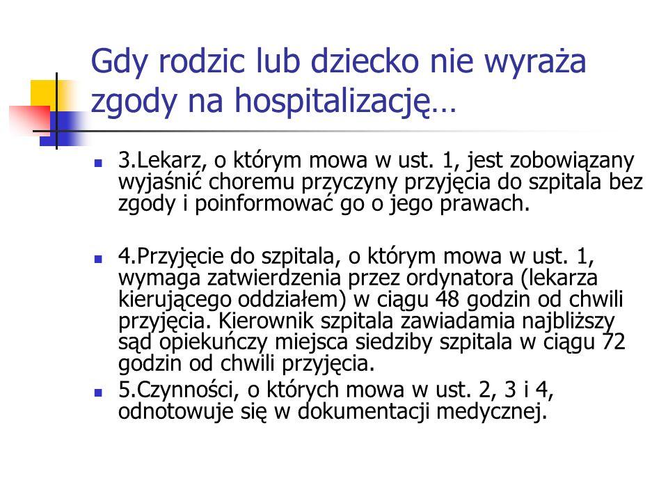 Gdy rodzic lub dziecko nie wyraża zgody na hospitalizację… 3.Lekarz, o którym mowa w ust. 1, jest zobowiązany wyjaśnić choremu przyczyny przyjęcia do