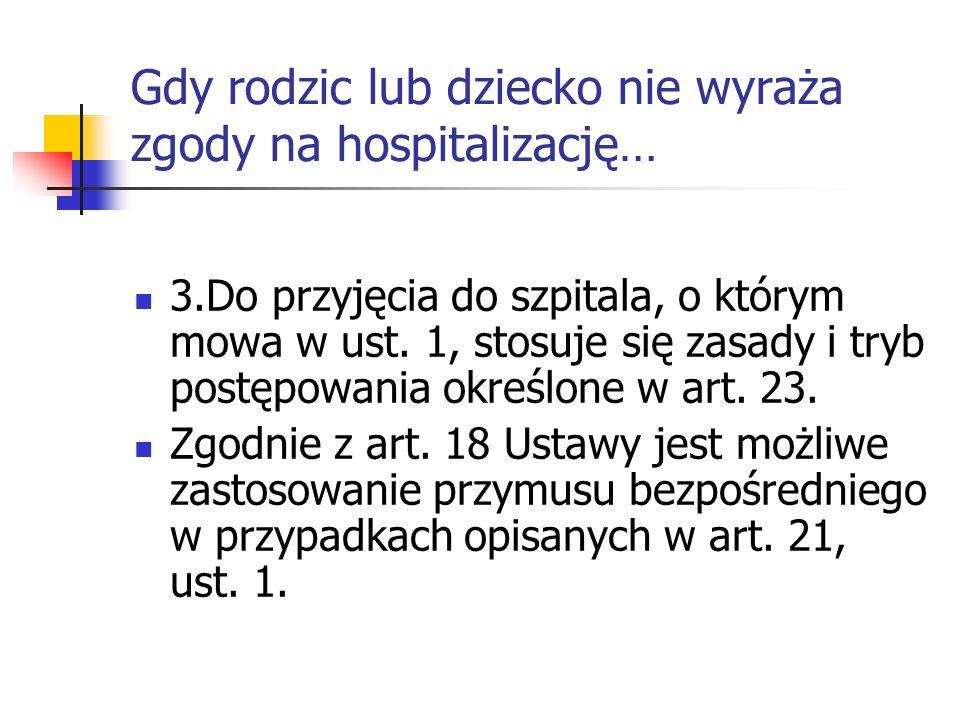 Gdy rodzic lub dziecko nie wyraża zgody na hospitalizację… 3.Do przyjęcia do szpitala, o którym mowa w ust. 1, stosuje się zasady i tryb postępowania