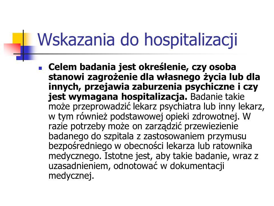 Wskazania do hospitalizacji Celem badania jest określenie, czy osoba stanowi zagrożenie dla własnego życia lub dla innych, przejawia zaburzenia psychi