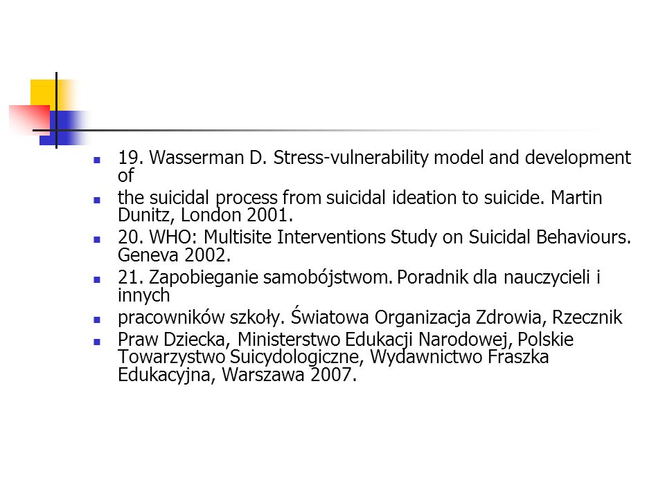 19. Wasserman D. Stress-vulnerability model and development of the suicidal process from suicidal ideation to suicide. Martin Dunitz, London 2001. 20.