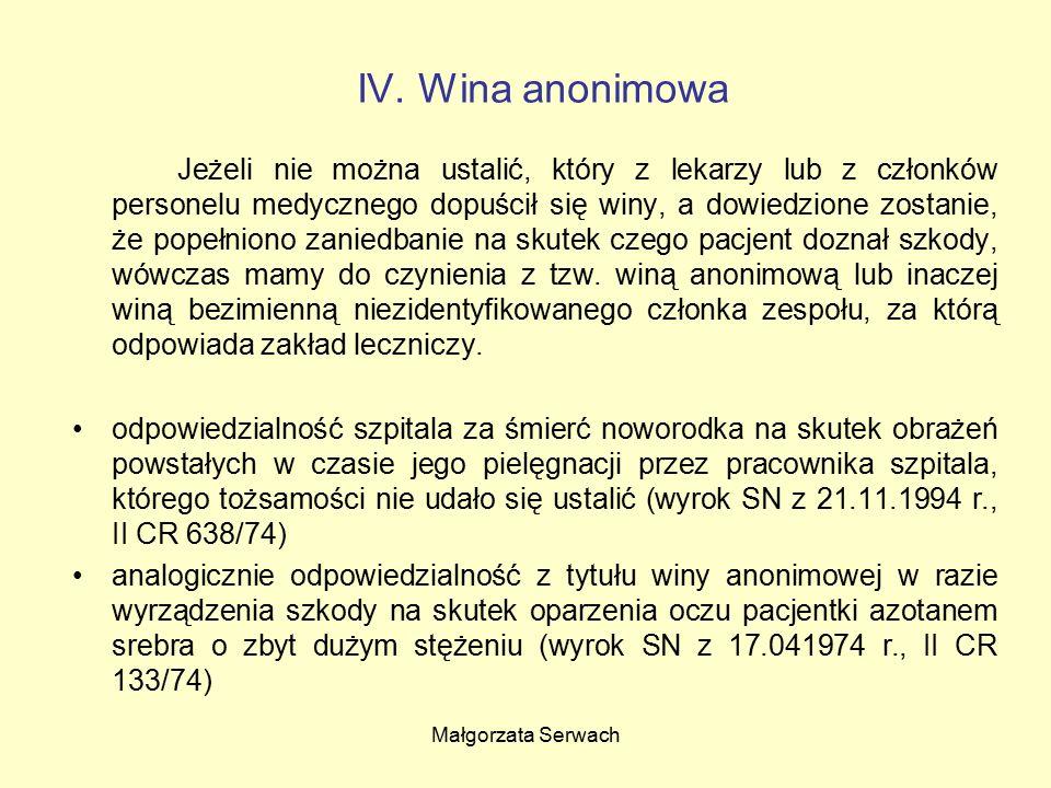 Małgorzata Serwach IV. Wina anonimowa Jeżeli nie można ustalić, który z lekarzy lub z członków personelu medycznego dopuścił się winy, a dowiedzione z