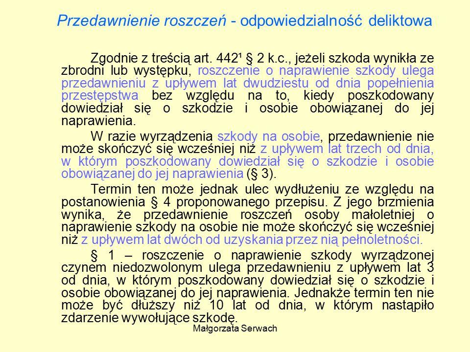 Małgorzata Serwach Przedawnienie roszczeń - odpowiedzialność deliktowa Zgodnie z treścią art.