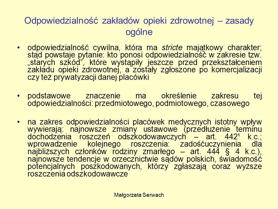 Małgorzata Serwach Odpowiedzialność zakładów opieki zdrowotnej – zasady ogólne odpowiedzialność cywilna, która ma stricte majątkowy charakter; stąd po
