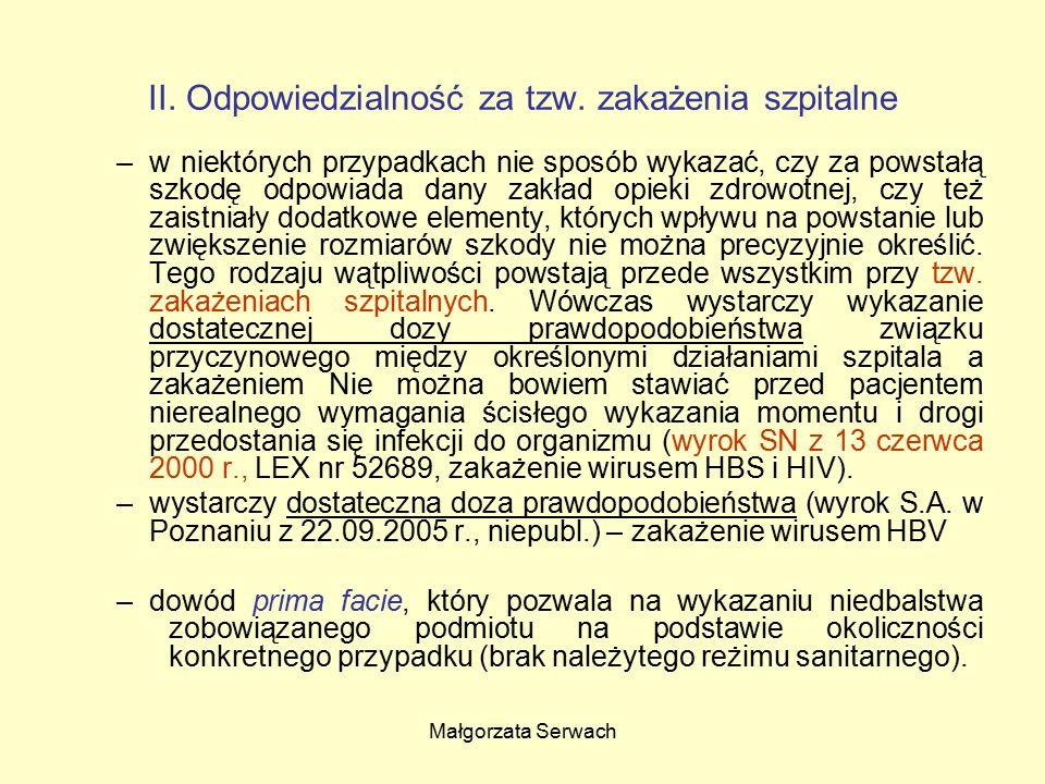 Małgorzata Serwach II. Odpowiedzialność za tzw. zakażenia szpitalne –w niektórych przypadkach nie sposób wykazać, czy za powstałą szkodę odpowiada dan
