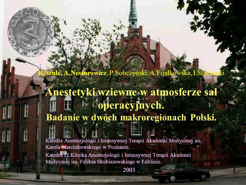 R.Szulc, A.Nestorowicz, P.Sobczyński, A.Fijałkowska, I.Stachecki Anestetyki wziewne w atmosferze sal operacyjnych. Badanie w dwóch makroregionach Pols