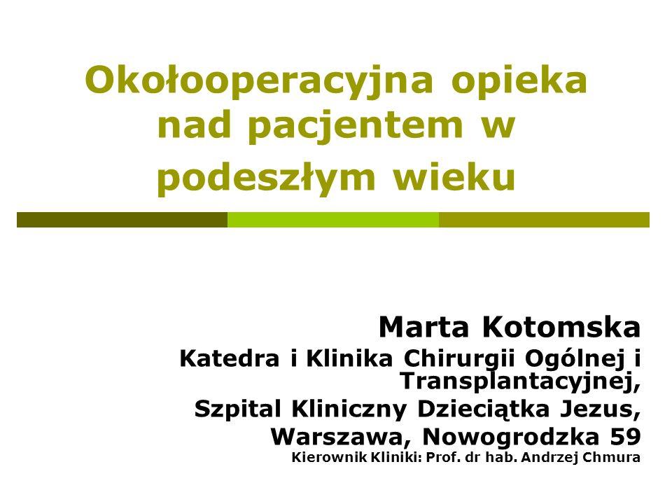 Okołooperacyjna opieka nad pacjentem w podeszłym wieku Marta Kotomska Katedra i Klinika Chirurgii Ogólnej i Transplantacyjnej, Szpital Kliniczny Dziec