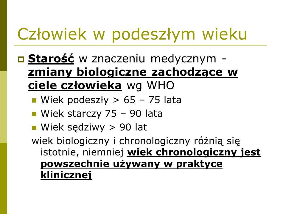 Człowiek w podeszłym wieku  Starość w znaczeniu medycznym - zmiany biologiczne zachodzące w ciele człowieka wg WHO Wiek podeszły > 65 – 75 lata Wiek