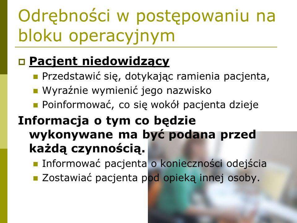 Odrębności w postępowaniu na bloku operacyjnym  Pacjent niedowidzący Przedstawić się, dotykając ramienia pacjenta, Wyraźnie wymienić jego nazwisko Po