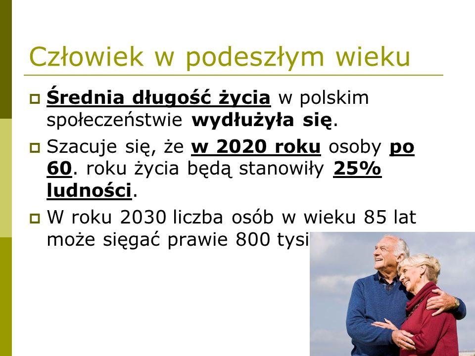 Człowiek w podeszłym wieku  Średnia długość życia w polskim społeczeństwie wydłużyła się.  Szacuje się, że w 2020 roku osoby po 60. roku życia będą