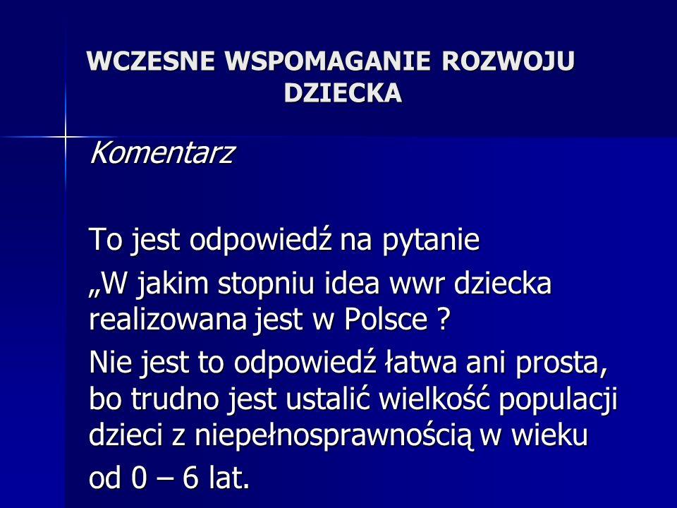 """WCZESNE WSPOMAGANIE ROZWOJU DZIECKA Komentarz To jest odpowiedź na pytanie """"W jakim stopniu idea wwr dziecka realizowana jest w Polsce ."""