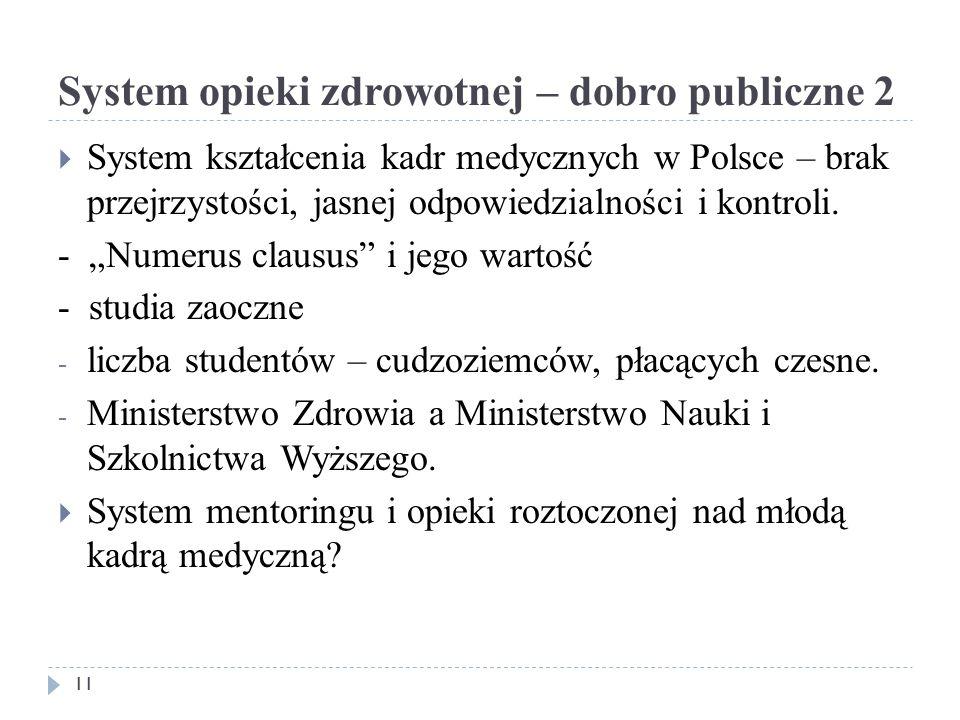 System opieki zdrowotnej – dobro publiczne 2 11  System kształcenia kadr medycznych w Polsce – brak przejrzystości, jasnej odpowiedzialności i kontroli.