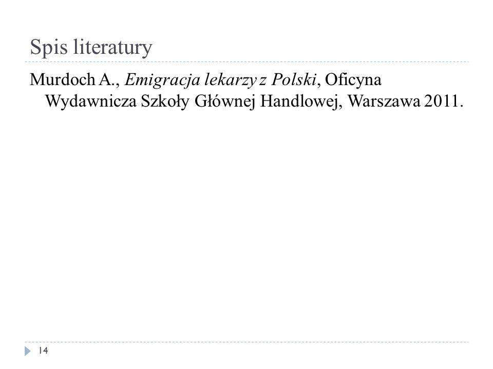 Spis literatury Murdoch A., Emigracja lekarzy z Polski, Oficyna Wydawnicza Szkoły Głównej Handlowej, Warszawa 2011.
