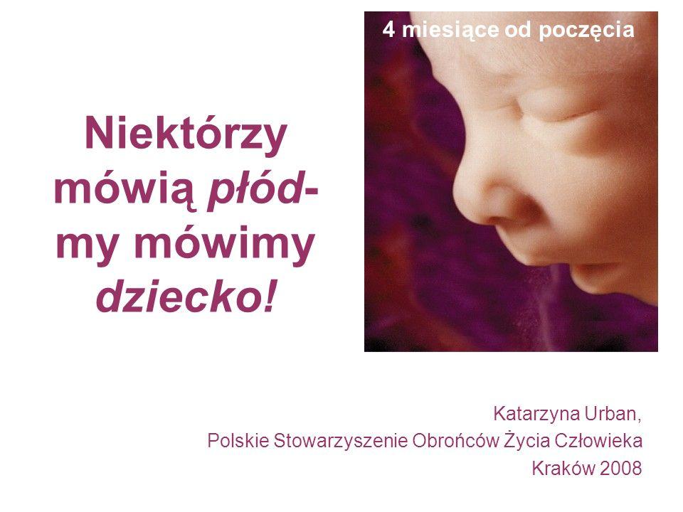 Niektórzy mówią płód- my mówimy dziecko.