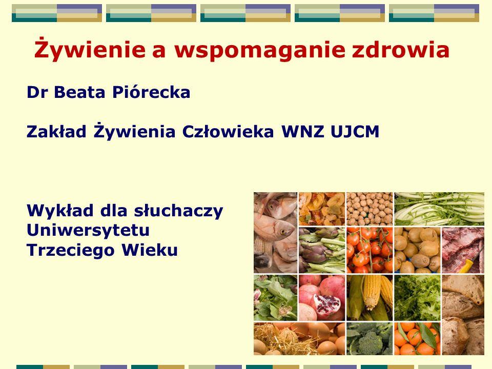 Żywienie a wspomaganie zdrowia Dr Beata Piórecka Zakład Żywienia Człowieka WNZ UJCM Wykład dla słuchaczy Uniwersytetu Trzeciego Wieku