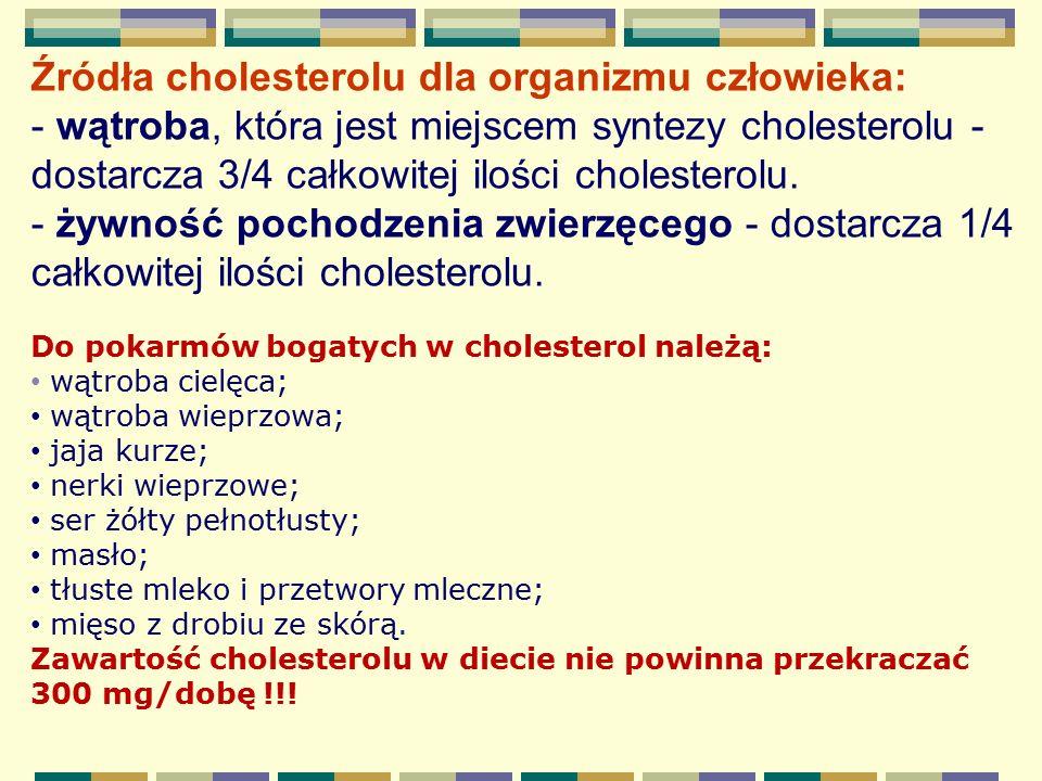 Źródła cholesterolu dla organizmu człowieka: - wątroba, która jest miejscem syntezy cholesterolu - dostarcza 3/4 całkowitej ilości cholesterolu. - żyw
